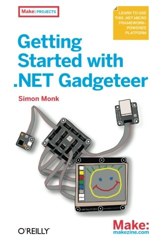9781449328238: Getting Started with .NET Gadgeteer: Learn to Use This .NET Micro Framework-Powered Platform (Make: Projects)