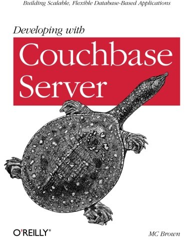 9781449331160: Developing with Couchbase Server: Building Scalable, Flexible Database-Based Applications