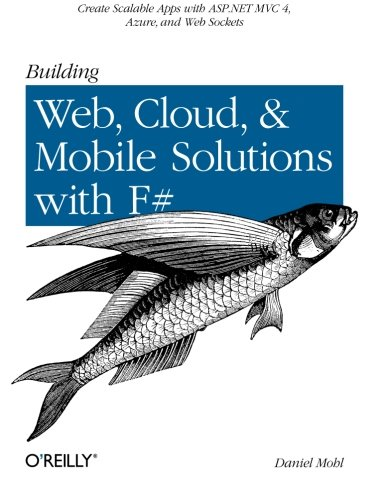 9781449333768: Building Web, Cloud, and Mobile Solutions with F#