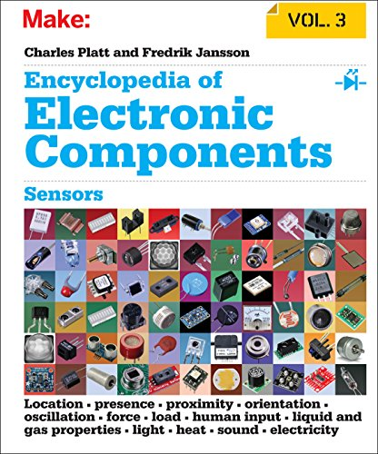 9781449334314: Encyclopedia of Electronic Components Volume 3: Sensors for Location, Presence, Proximity, Orientation, Oscillation, Force, Load, Human Input, Liquid ... Light, Heat, Sound, and Electricity
