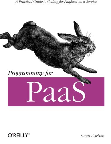 9781449334901: Programming for PaaS: A Practical Guide to Coding for Platform-as-a-Service