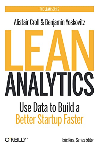 9781449335670: Lean Analytics: Use Data to Build a Better Startup Faster