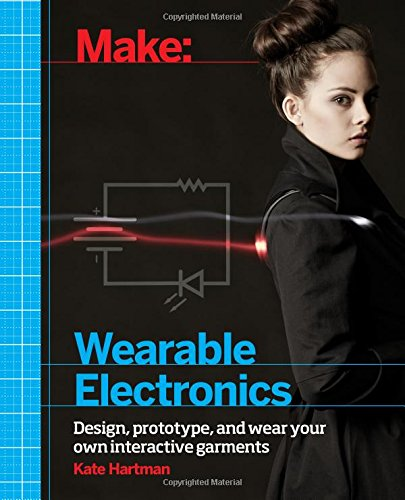 9781449336516: Make: Wearable Electronics: Design, prototype, and wear your own interactive garments