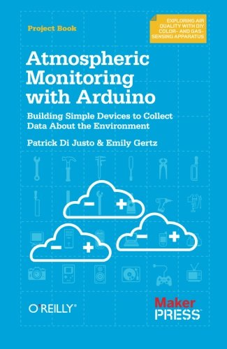 9781449338145: Atmospheric Monitoring with Arduino: Building Simple Devices to Collect Data About the Environment