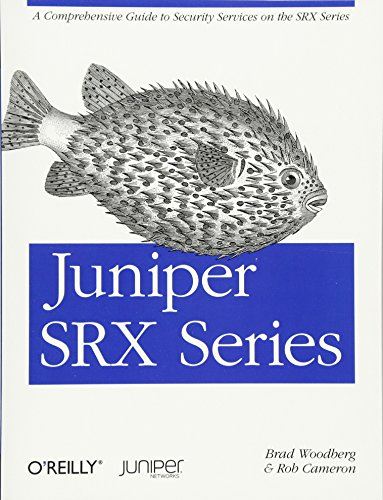 9781449338961: Juniper SRX Series: A Comprehensive Guide to Security Services on the SRX Series