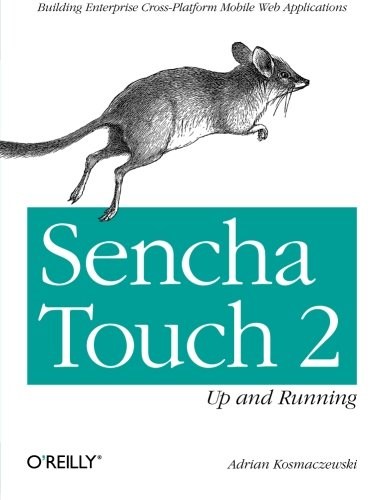 9781449339388: Sencha Touch 2 Up and Running: Building Enterprise Cross-Platform Mobile Web Applications