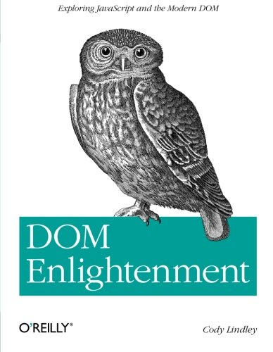 9781449342845: DOM Enlightenment: Exploring JavaScript and the Modern DOM