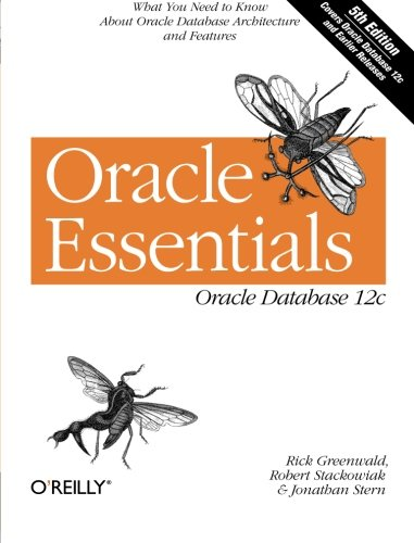Oracle Essentials: Oracle Database 12c: Greenwald, Rick; Stackowiak, Robert; Stern, Jonathan