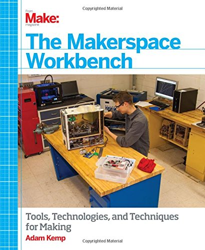 9781449355678: The Makerspace Workbench: Tools, Technologies, and Techniques for Making