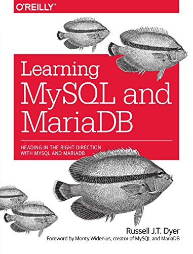 Learning MySQL and MariaDB: Heading in the Right Direction with MySQL and MariaDB: Russell J.T. ...
