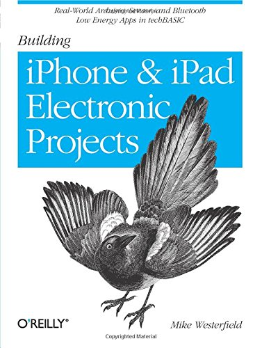 9781449363505: Building iPhone and iPad Electronic Projects: Real-World Arduino, Sensor, and Bluetooth Low Energy Apps in techBASIC