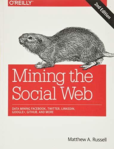 9781449367619: Mining the Social Web: Data Mining Facebook, Twitter, LinkedIn, Google+, GitHub, and More