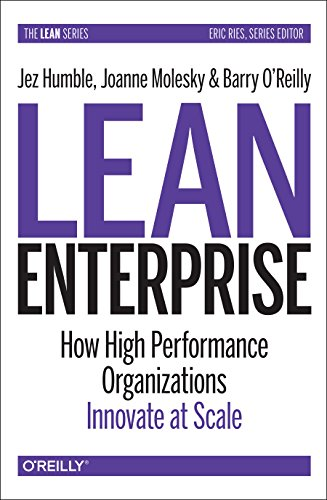 9781449368425: Lean Enterprise: How High Performance Organizations Innovate at Scale (Lean (O'Reilly))