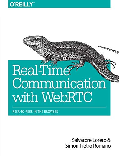 Real-Time Communication with WebRTC: Peer-to-Peer in the Browser: Salvatore Loreto; Simon  Pietro ...