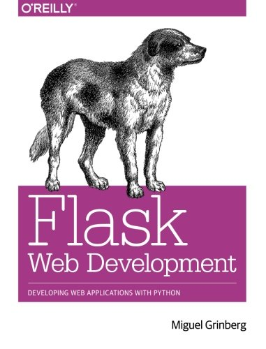 Flask Web Development: Developing Web Applications with: Grinberg, Miguel