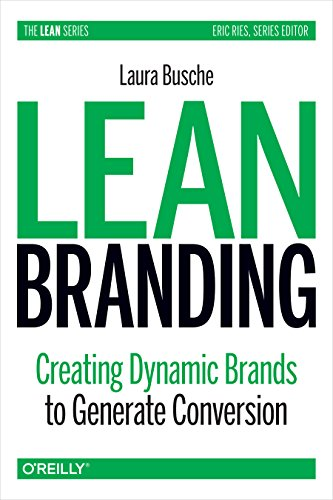 9781449373023: Lean Branding: Creating Dynamic Brands to Generate Conversion (Lean (O'Reilly))