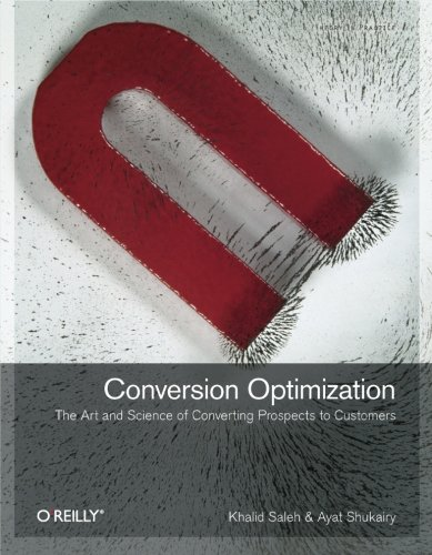 9781449377564: Conversion Optimization: The Art and Science of Converting Prospects to Customers