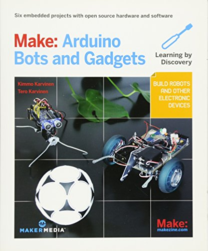 9781449389710: Make: Arduino Bots and Gadgets: Six Embedded Projects with Open Source Hardware and Software (Learning by Discovery)