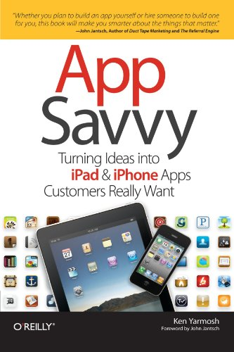 App Savvy: Turning Ideas into iPad and iPhone Apps Customers Really Want: Ken Yarmosh