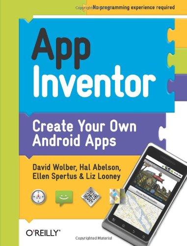 App Inventor Create Your Own Android Apps By David Wolber And Hal Abelson And Ellenspertus And