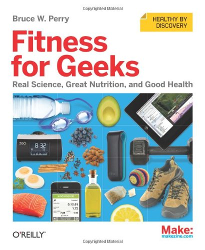 9781449399894: Fitness for Geeks: Real Science, Great Nutrition, and Good Health