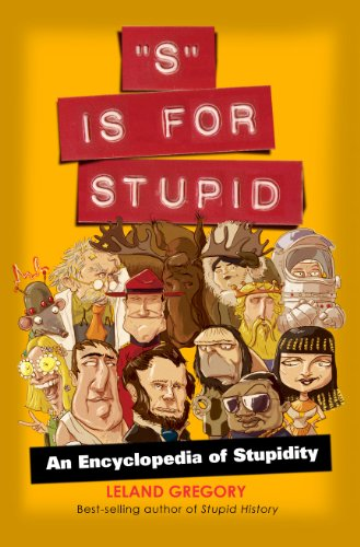 9781449400620: S Is for Stupid: An Encyclopedia of Stupidity (Stupid History)