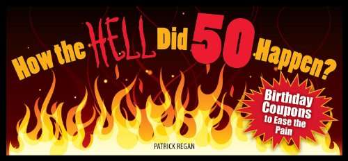 How the HELL Did 50 Happen?: Birthday Coupons to Ease the Pain: Regan, Patrick