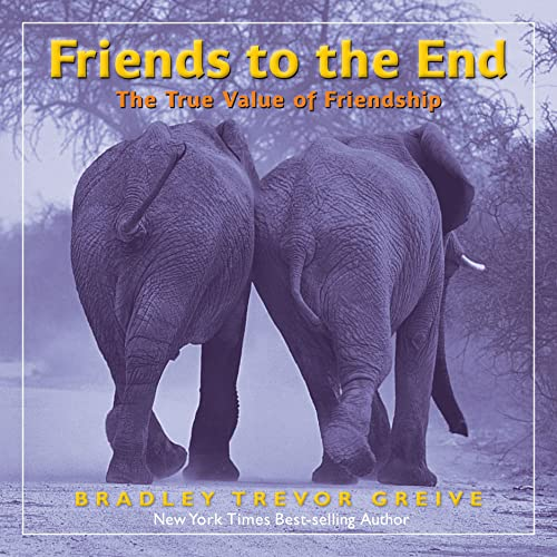 Friends to the End: The True Value of Friendship: Greive, Bradley Trevor