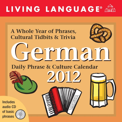 Living Language German: Daily Phrase & Culture Calendar: 2012 Day-to-Day Calendar: Living ...