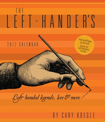 The Left-Hander's: Left Handed Legends, Lore & More- 2012 Weekly Planner Calendar: Cary ...