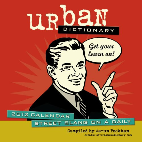 Urban Dictionary: Street Slang on a Daily: 2012 Day-to-Day Calendar: Peckham, Aaron
