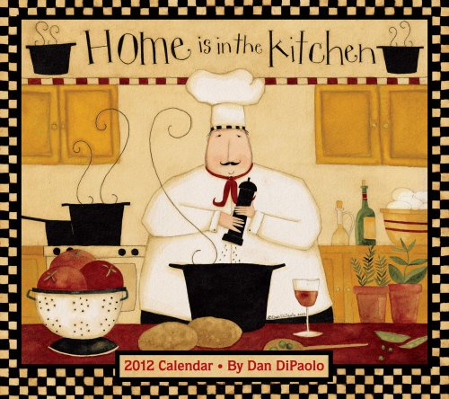 Home Is in the Kitchen: 2012 Wall Calendar: DiPaolo, Dan
