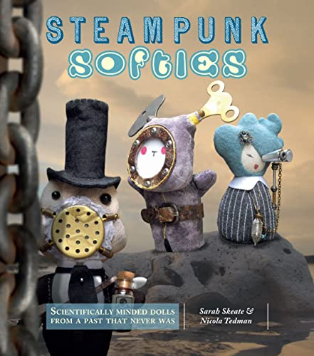 9781449406004: Steampunk Softies: Scientifically-Minded Dolls from a Past That Never Was