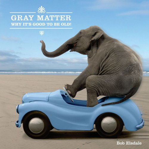 9781449406578: Gray Matter: Why It's Good to Be Old!