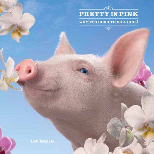 Pretty in Pink: Why It's Good to Be a Girl! (1449406580) by Bob Elsdale
