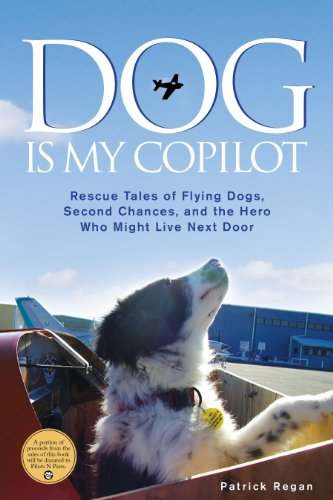 DOG IS MY COPILOT RESCUE TALES OF FLYING: REGAN, PATRICK