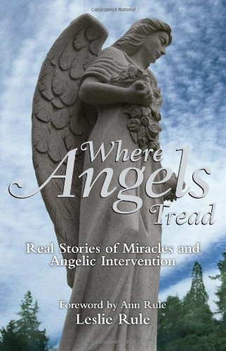 Where Angels Tread: Real Stories of Miracles and Angelic Intervention (1449407730) by Rule, Leslie
