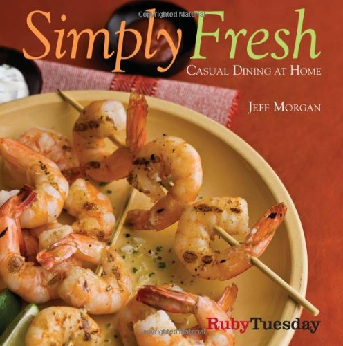 Simply Fresh: Casual Dining at Home (1449408265) by Jeff Morgan