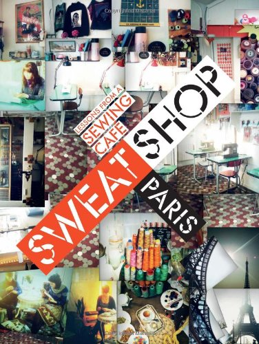 9781449408404: Sweat Shop Paris: Lessons in Couture from the Sewing Cafe