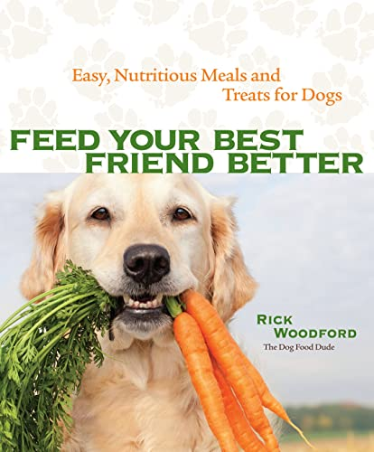 9781449409937: Feed Your Best Friend Better: Easy, Nutritious Meals and Treats for Dogs