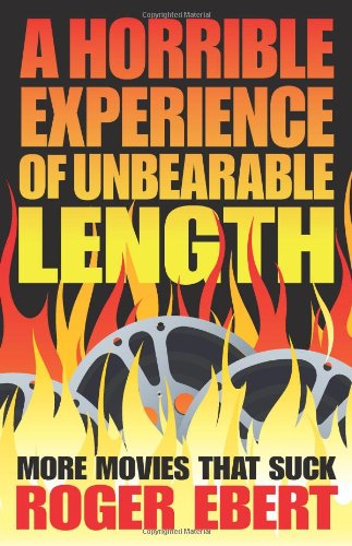 A Horrible Experience of Unbearable Length: More Movies That Suck: Ebert, Roger
