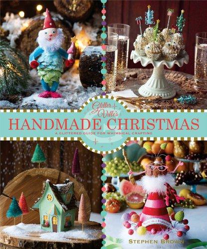 Glitterville's Handmade Christmas: A Glittered Guide for Whimsical Crafting: Brown, Stephen