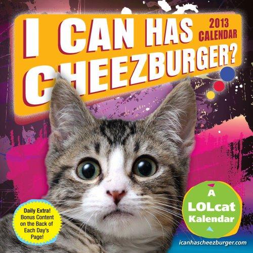 I Can Has Cheezburger? 2013 Day-to-Day Calendar: A LOLcat Kalendar: Cheezburger Inc.