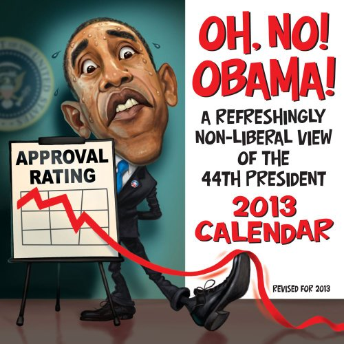 9781449416195: Oh, No! Obama! 2013 Day-to-Day Calendar: A Refreshingly Non-Liberal View of the 44th President