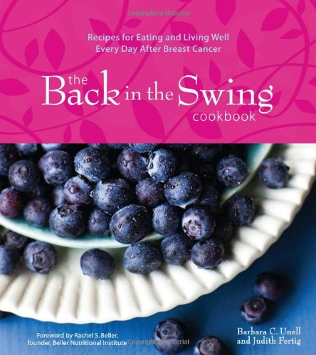 9781449418328: The Back in the Swing Cookbook: Recipes for Eating and Living Well Every Day After Breast Cancer