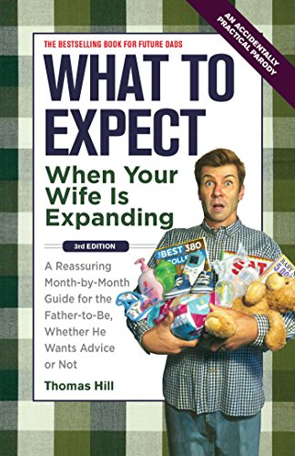 9781449418465: What to Expect When Your Wife Is Expanding: A Reassuring Month-By-Month Guide for the Father-To-Be, Whether He Wants Advice or Not