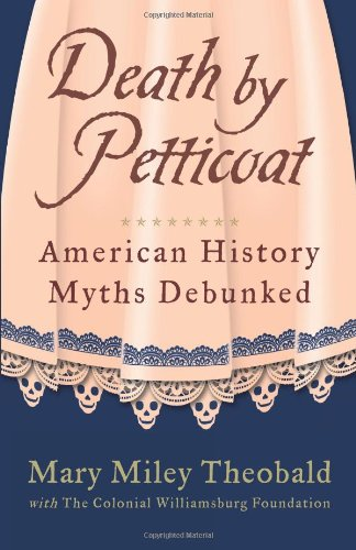 9781449418533: Death by Petticoat: American History Myths Debunked