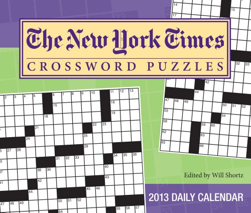 The New York Times Crossword Puzzles 2013 Day-to-Day Calendar: Edited by Will Shortz: The New York ...