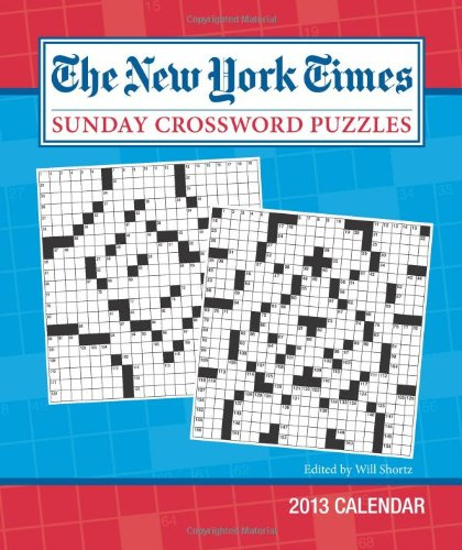The New York Times Sunday Crossword Puzzles 2013 Weekly Planner Calendar: Edited by Will Shortz: ...