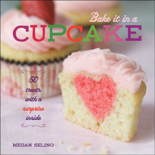 9781449420680: Bake It in a Cupcake: 50 Treats with a Surprise Inside